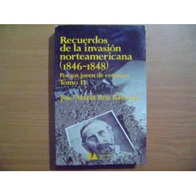 Recuerdos De La Invacion Norteamericana 1846 - 1848 Tomo 2