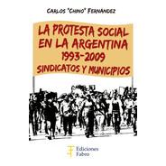 La Protesta Social En La Argentina. Ediciones Fabro