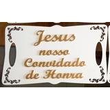 Placa Jesus Nosso Convidado De Honra - Festa Casamento Amém