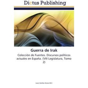 Libro : Guerra De Irak: Coleccion De Fuentes. Discursos P...