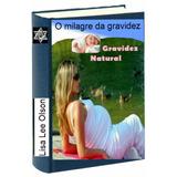 O Milagre Da Gravidez Natural Segura Saudável Livro Impresso