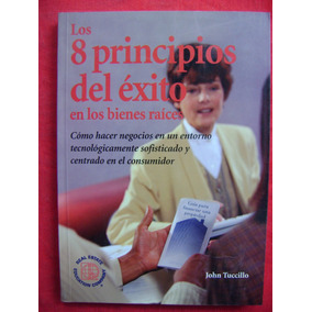 Los 8 Principios Del Éxito En Los Bienes Raíces - J Tuccillo