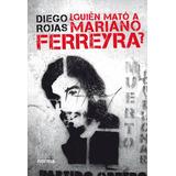 ¿quien Mato A Mariano Ferreyra? - Rojas - Norma