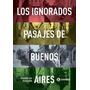 Los Ignorados Pasajes De Buenos Aires - Eduardo Balbachan