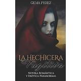Libro : La Hechicera Fugitiva: Novela Romantica Y Erotica..