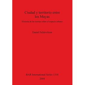 Libro Ciudad Y Territorio Entre Los Mayas: Historia De Las T