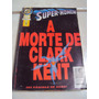 A Morte De Clark Kent - Dc Comics - Abril