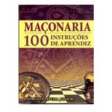 Maçonaria 002 - 100 Instruções De Aprendiz