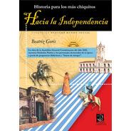 Hacia La Independencia. Historia Para Los Más Chiquitos