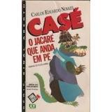 Livro Casé - O Jacaré Que Anda Em Pé Carlos Eduardo Novaes