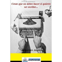 Libro Cosas Que No Debes Hacer Si Quieres Ser Escritor Nuevo
