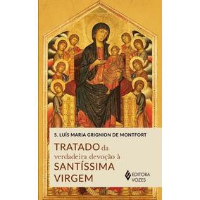 Tratado Da Verdadeira Devoçao A Santissima Virgem