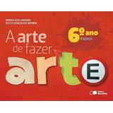 Livro A Arte De Fazer Arte - 6° Ano