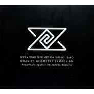 Gravedad Geometría Simbolísmo.arq. Agustín Hernández Navarro