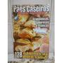 Pães Caseiros 02 - Seleções De Receitas Econômicas, Sabor...