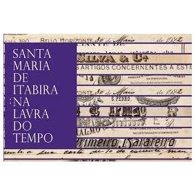 Santa Maria De Itabira: Na Lavra Do Tempo