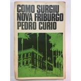Livro Como Surgiu Nova Friburgo Pedro Curio