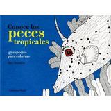 Conoce Los Peces Tropicales: 47 Especies Para Colorear