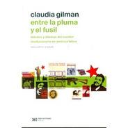 Entre La Pluma Y El Fusil - Ed. Ampliada, Gilman, Siglo Xxi