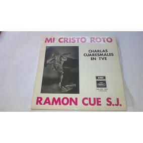 Lp Mi Cristo Roto Charlas Cuaresmales En Tve Ramón Cue