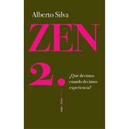Zen 2 - ¿qué Decimos Cuando Decimos Experiencia? - Silva
