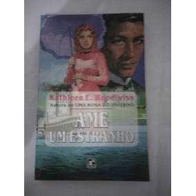 Livro Ame Um Estranho Kathleen E. Woodiwiss