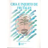 Cría E Injerto De Frutales - José Eduardo Guzmán Pérez
