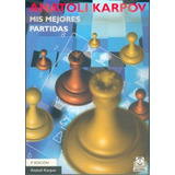 Anatoli Karpov Mis Mejores Partidas.- Anatoli Karpov (pai)