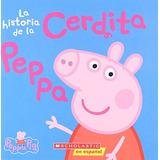 La Historia De La Cerdita Peppa = The Story Of Peppa Pig (c