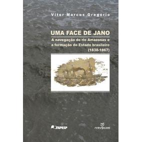 Uma Face De Jano - A Navegação Do Rio Amazonas