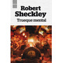 Trueque Mental - Robert Sheckley