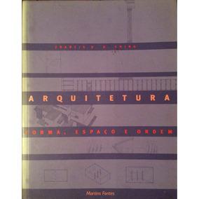 Arquitetura. Forma, Espaço E Ordem - Francis D. K. Ching