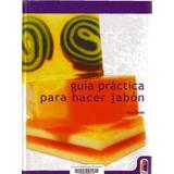Libro Guía Practica Para Hacer Jabón Artesanal