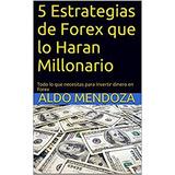 5 Estrategias De Forex Que Lo Haran Millonario-digital