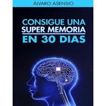 Consigue Una Super Memoria En 30 Dias Alvaro Asensio Libro D
