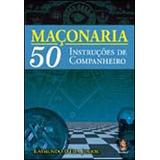 Maçonaria - 50 Instruçoes De Companheiro