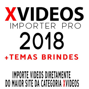 Plugin Xvideos Importer Pro + Temas Brindes - Wordpress
