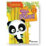 ¡ Hola Soy Bambu ! - 1 - Lengua - Santillana