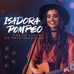 Cd Isadora Pompeo - Pra Te Contar Os Meus Segredos - 2017