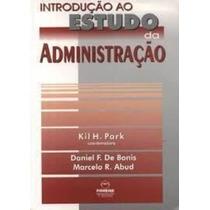 Livro Introdução Ao Estudo Da Administração Kil H. Park