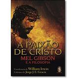Paixao De Cristo, A - Mel Gibson E A Filosofia