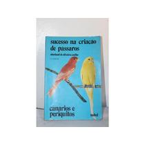 Sucesso Na Criação De Pássaros - Canários E Periquitos