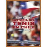 Historia Del Tenis En Chile, 1882-2006 (rústico); Mario Cav