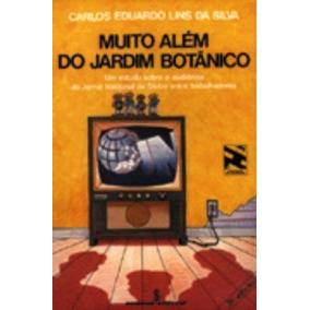 Muito Além Do Jardim Botânico Carlos Eduardo Lins Da Silva