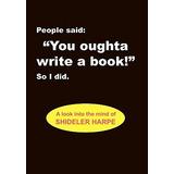 People Said, You Oughta Write A Book!