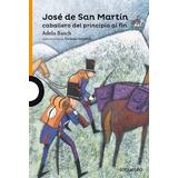 José De San Martín . Adela Basch - Loqueleo