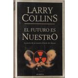 El Futuro Es Nuestro - Larry Collins - Planeta -tapa Suave