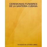 Libro Digital Ceremonias Funebres De La Santeria Afrocubana