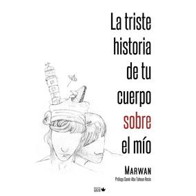 Marwan La Triste Historia De Tu Cuerpo Sobre El Mío