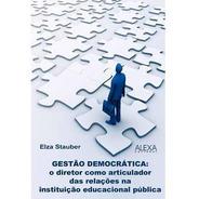 Gestão Democrática: O Diretor Como Articulador Das Relações